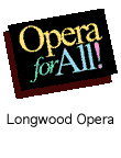 Longwood Opera - Opera for all!